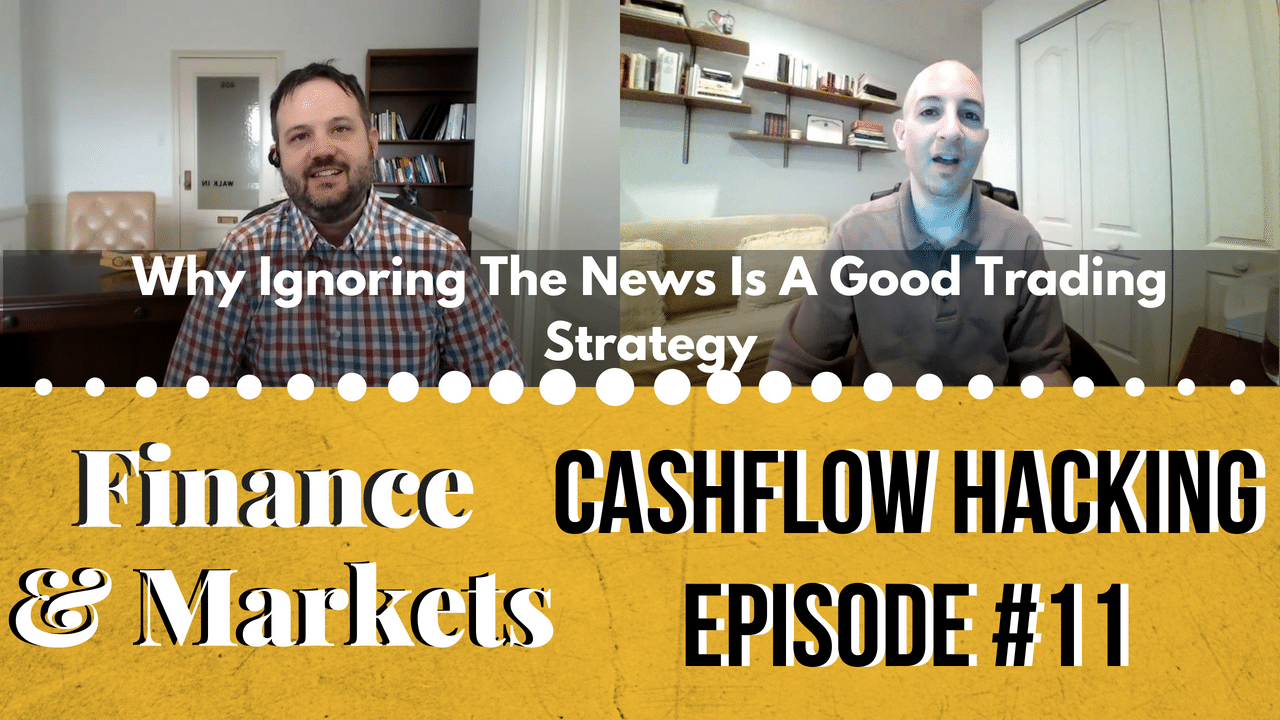 Why Ignoring The News Is A Good Trading Strategy | Cashflow Hacking Ep #11 David Moadel
