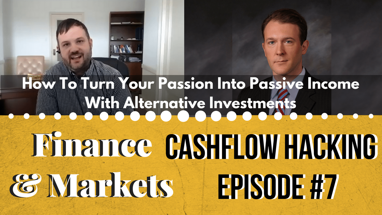How To Turn Your Passion Into Passive Income With Alternative Investments | Cashflow Hacking Ep #6 Kirk Chisholm