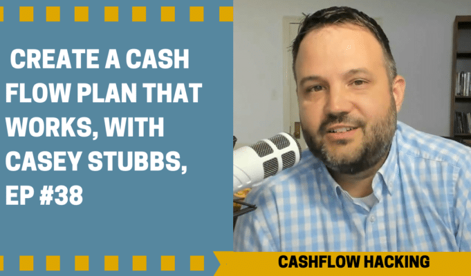 CREATE A CASH FLOW PLAN THAT WORKS WITH CASEY STUBBS, EP #38