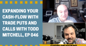 Expanding Your Cash-flow with Trade Puts and Calls with Todd Mitchell, Ep 046