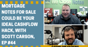Mortgage Notes For Sale Could Be Your Ideal Cashflow Hack, with Scott Carson, Ep #44