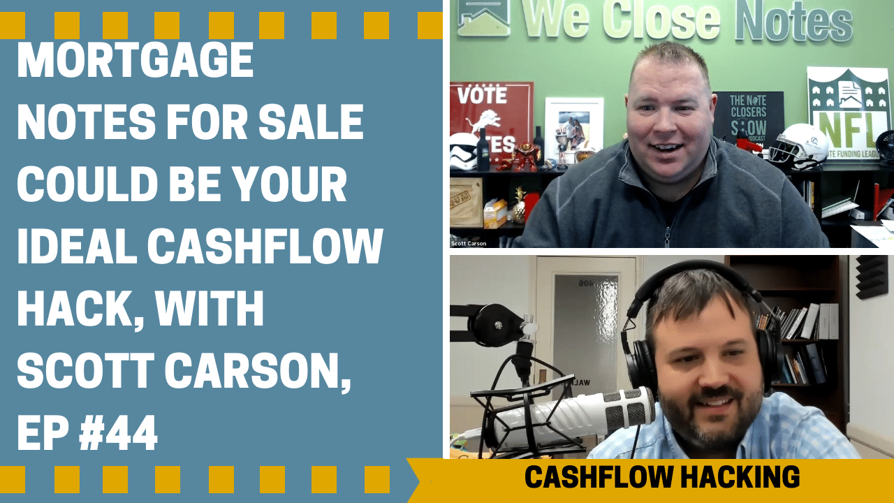 Mortgage Notes For Sale Could Be Your Ideal Cash Flow Hack, with Scott Carson, Ep #44
