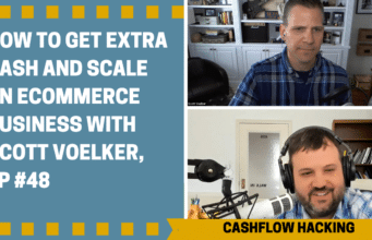How to Get Extra Cash and Scale an Ecommerce Business with Scott Voelker, Ep #48